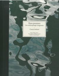 Claude Mollard - Etre premiers - Une anthropologie imaginaire.