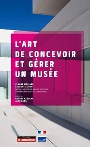 Claude Mollard et Laurent Le Bon - L'art de concevoir et gérer un musée.
