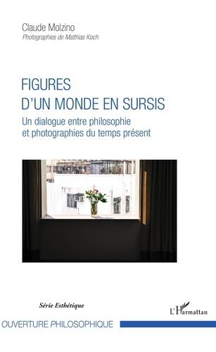 Claude Molzino - Figures d'un monde en sursis - Un dialogue entre philosophie et photographies du temps présent.