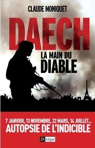 Claude Moniquet - Daech, la main du diable.