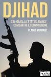 Claude Moniquet - Djihad : D'Al-Qaida à l'État Islamique, combattre et comprendre - Immersion dans l'univers des djihadistes.