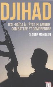 Claude Moniquet - Djihad - D'Al-Qaïda à l'Etat islamique : combattre et comprendre le terrorisme.