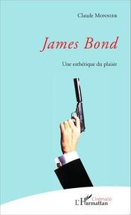 Claude Monnier - James Bond - Une esthétique du plaisir.