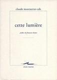 Claude Montserrat-Cals - Cette lumière.