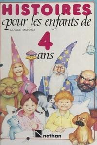 Claude Morand et Yves Besnier - Histoires pour les enfants de 4 ans.
