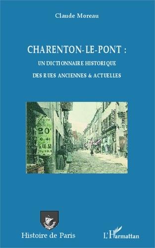 Claude Moreau - Charenton-le-pont : un dictionnaire historique des rues anciennes et actuelles.