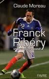 Claude Moreau - Franck Ribéry - Un ch'ti devenu grand !.