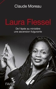 Claude Moreau - Laura Flessel - De l'épée au ministère, une ascension fulgurante.