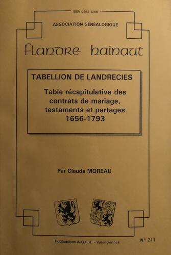 Claude Moreau - Tabellion de Landrecies : table récapitulative des contrats de mariage, testaments et partages, 1656 à 1793.