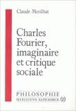 Claude Morilhat - Charles Fourier, imaginaire et critique sociale.