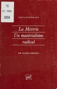 Claude Morilhat - LA METRIE. - Un matérialisme radical.