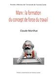 Claude Morilhat - Marx : la formation du concept de force de travail - L'économie politique et sa critique.