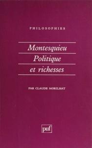 Claude Morilhat - Montesquieu, politique et richesses.