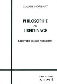 Claude Morilhat - Philosophie ou libertinage. - Rorty et le discours postmoderne.