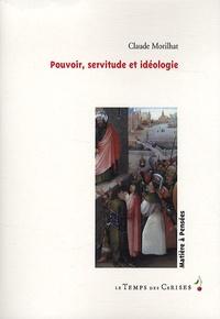 Claude Morilhat - Pouvoir, servitude et idéologie.
