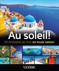 Claude Morneau - Au soleil ! - 50 itinéraires de rêve en toute saison.