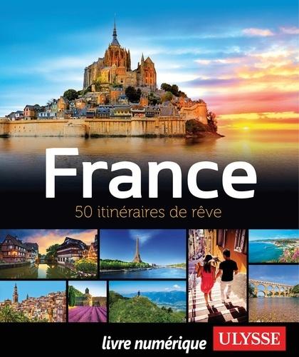 France. 50 itinéraires de rêve
