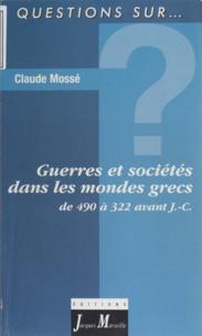 Claude Mossé - Guerres et sociétés dans les mondes grecs - De 490 à 322 av. J.-C..