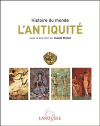 Claude Mossé - L'Antiquité - Afrique, Orient ancien, Monde gréco-romain, Extrême-Orient, Amériques.