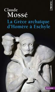 Claude Mossé - La Grèce archaïque d'Homère à Eschyle - VIIIe-VIe siècles av. J.-C..