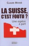 Claude Mossé - La Suisse, c'est foutu ? - Une espèce à part.