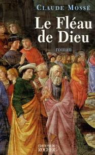 Claude Mossé - Le Fléau de Dieu.