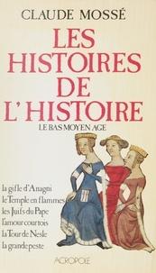 Claude Mossé - Les Histoires de l'Histoire (1) - Le Bas Moyen Âge.