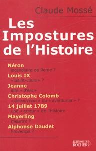 Claude Mossé - Les Impostures de l'Histoire - Néron, Louis IX alias Saint Louis, Jeanne d'Arc, Christophe Colomb, Mayerling, Alphonse Daudet... et quelques autres.