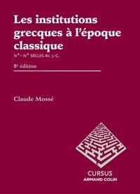 Claude Mossé - Les institutions grecques à l'époque classique (Ve-IV siècles avant J-C).