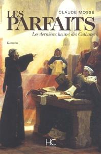 Claude Mossé - Les parfaits - Les dernières heures des Cathares.