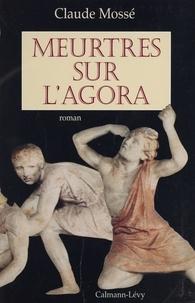 Claude Mossé - Meurtres sur l'Agora.
