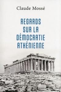 Claude Mossé - Regards sur la démocratie athénienne.