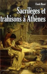 Claude Mossé - Sacrilèges et trahisons à Athènes.