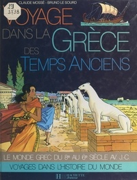 Claude Mossé et Françoise Delay-Lanzmann - Voyage dans la Grèce des temps anciens.