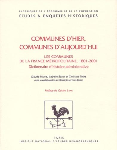 Claude Motte et Isabelle Séguy - Communes d'hier, communes d'aujourd'hui - Les communes de la France métropolitaine, 1801-2001. Dictionnaire d'histoire administrative. 1 Cédérom