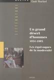 Claude Mouchard et Michel Chaillou - Un grand désert d'hommes, 1851-1885 - Les équivoques de la modernité.