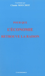 Claude Mouchot - Pour que l'économie retrouve la raison.