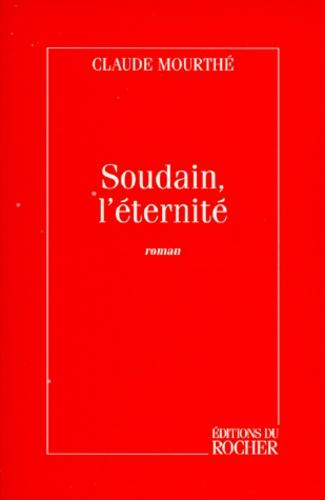 Claude Mourthé - Soudain, l'éternité.