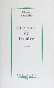 Claude Mourthé - Une mort de théâtre.