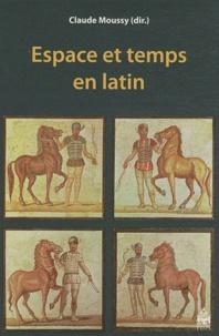 Claude Moussy - Espace et temps en latin.