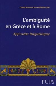 Claude Moussy et Anna Orlandini - L'ambiguïté en Grèce et à Rome - Approche linguistique.