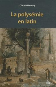 Claude Moussy - La polysémie en latin.