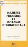 Claude Mouton et Philippe Chalmin - Matières premières et échanges internationaux (4) - Actes du 4e séminaire tenu au Centre de recherches sur les marchés des matières premières (CREMMAP) en 1981-1982, et du séminaire «Les marchés internationaux des produits agricoles» tenu en décembre 1982.