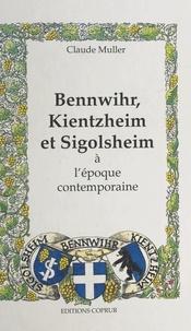 Claude Muller - Bennwihr, Kientzheim et Sigolsheim - À l'époque contemporaine : 1870-1990.