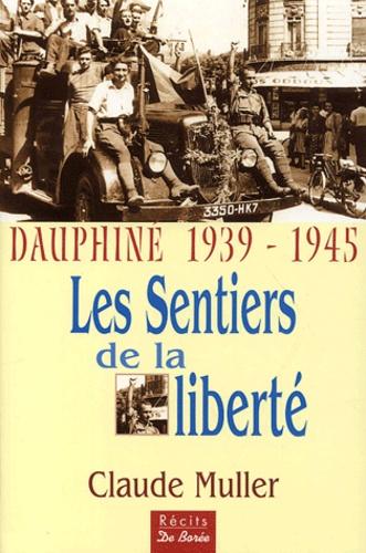Claude Muller - Dauphiné 1939-1945, les sentiers de la liberté - Les témoignages de nombreux résistants et déportés.