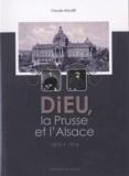 Claude Muller - Dieu, la Prusse et l'Alsace (1870-1914).