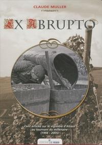 Claude Muller - Ex Abrupto - Cent articles sur le vignoble d'Alsace au tournant du millénaire (1994-2005).