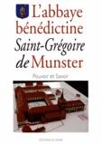 Claude Muller - L'abbaye bénédictine Saint-Grégoire de Munster - Pouvoir et savoir.