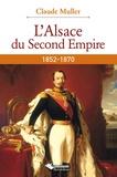 Claude Muller - L'Alsace du Second Empire.