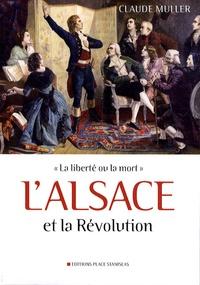 Claude Muller - L'Alsace et la Révolution - La liberté ou la mort.